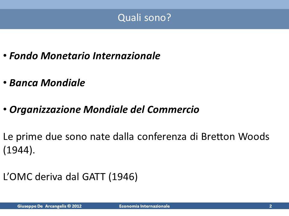 Giuseppe De Arcangelis © 2012Economia Internazionale2 Quali sono? Fondo Monetario Internazionale Banca Mondiale Organizzazione Mondiale del Commercio