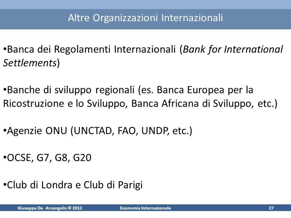 Giuseppe De Arcangelis © 2012Economia Internazionale27 Altre Organizzazioni Internazionali Banca dei Regolamenti Internazionali (Bank for Internationa