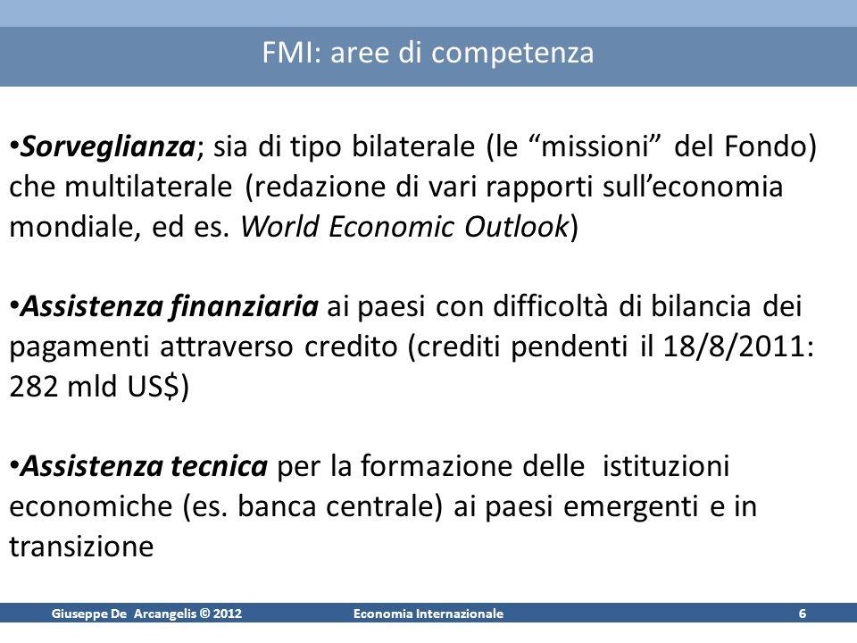 Giuseppe De Arcangelis © 2012Economia Internazionale6 FMI: aree di competenza Sorveglianza; sia di tipo bilaterale (le missioni del Fondo) che multila