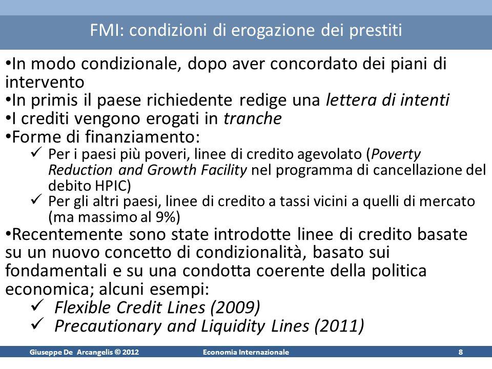 Giuseppe De Arcangelis © 2012Economia Internazionale8 FMI: condizioni di erogazione dei prestiti In modo condizionale, dopo aver concordato dei piani