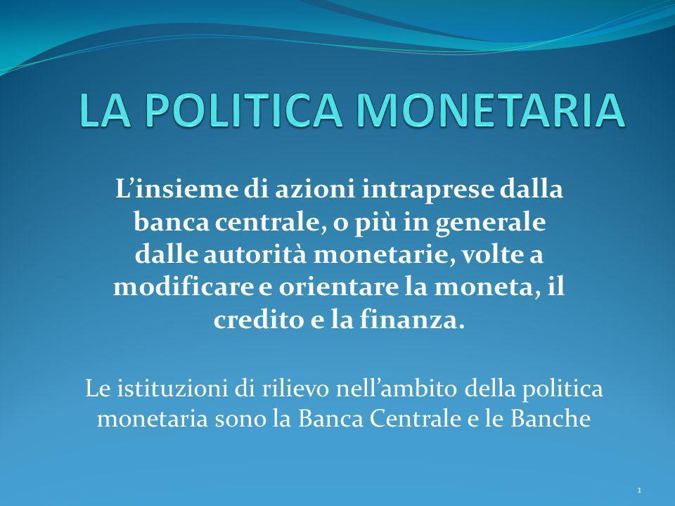 Linsieme di azioni intraprese dalla banca centrale, o più in generale dalle autorità monetarie, volte a modificare e orientare la moneta, il credito e
