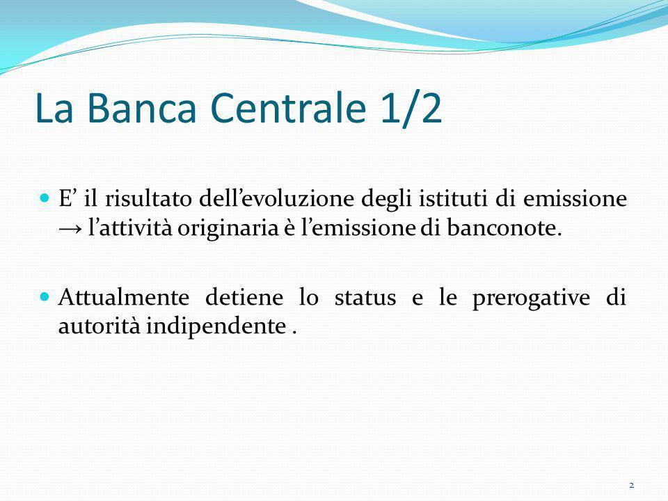 La Banca Centrale 1/2 E il risultato dellevoluzione degli istituti di emissione lattività originaria è lemissione di banconote. Attualmente detiene lo