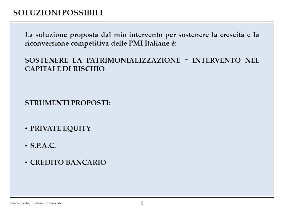 Strettamente privato e confidenziale SOLUZIONI POSSIBILI 6 La soluzione proposta dal mio intervento per sostenere la crescita e la riconversione compe