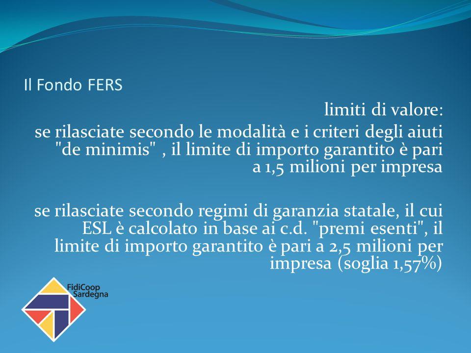 Il Fondo FERS limiti di valore: se rilasciate secondo le modalità e i criteri degli aiuti de minimis , il limite di importo garantito è pari a 1,5 milioni per impresa se rilasciate secondo regimi di garanzia statale, il cui ESL è calcolato in base ai c.d.