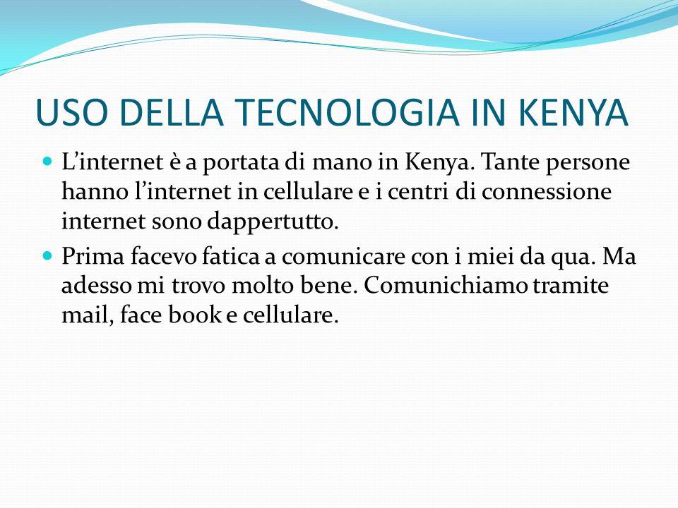 USO DELLA TECNOLOGIA IN KENYA Linternet è a portata di mano in Kenya. Tante persone hanno linternet in cellulare e i centri di connessione internet so