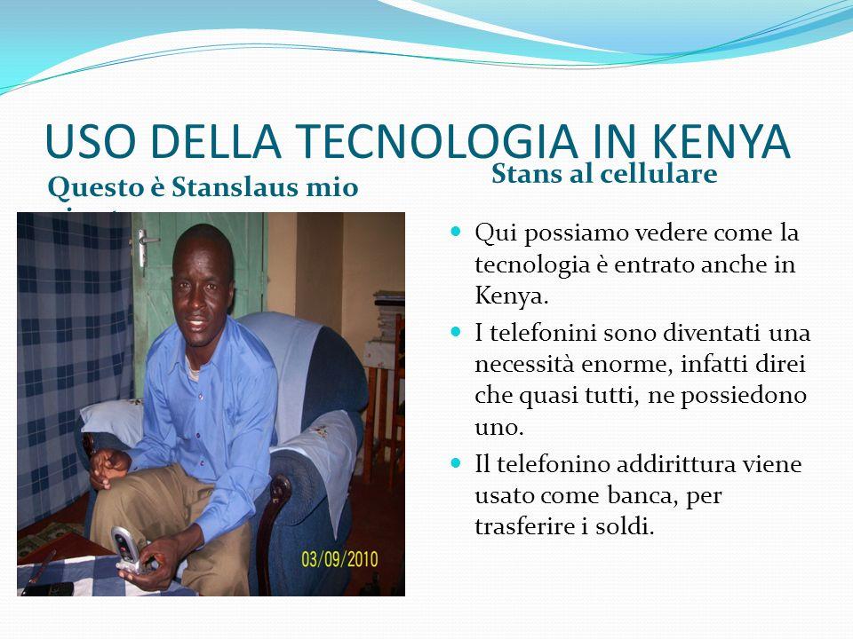 USO DELLA TECNOLOGIA IN KENYA Questo è Stanslaus mio nipote Stans al cellulare Qui possiamo vedere come la tecnologia è entrato anche in Kenya. I tele