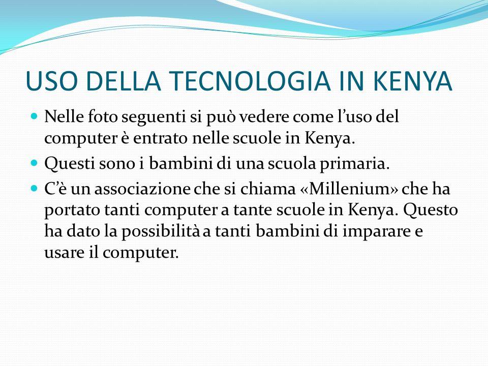 USO DELLA TECNOLOGIA IN KENYA Nelle foto seguenti si può vedere come luso del computer è entrato nelle scuole in Kenya. Questi sono i bambini di una s