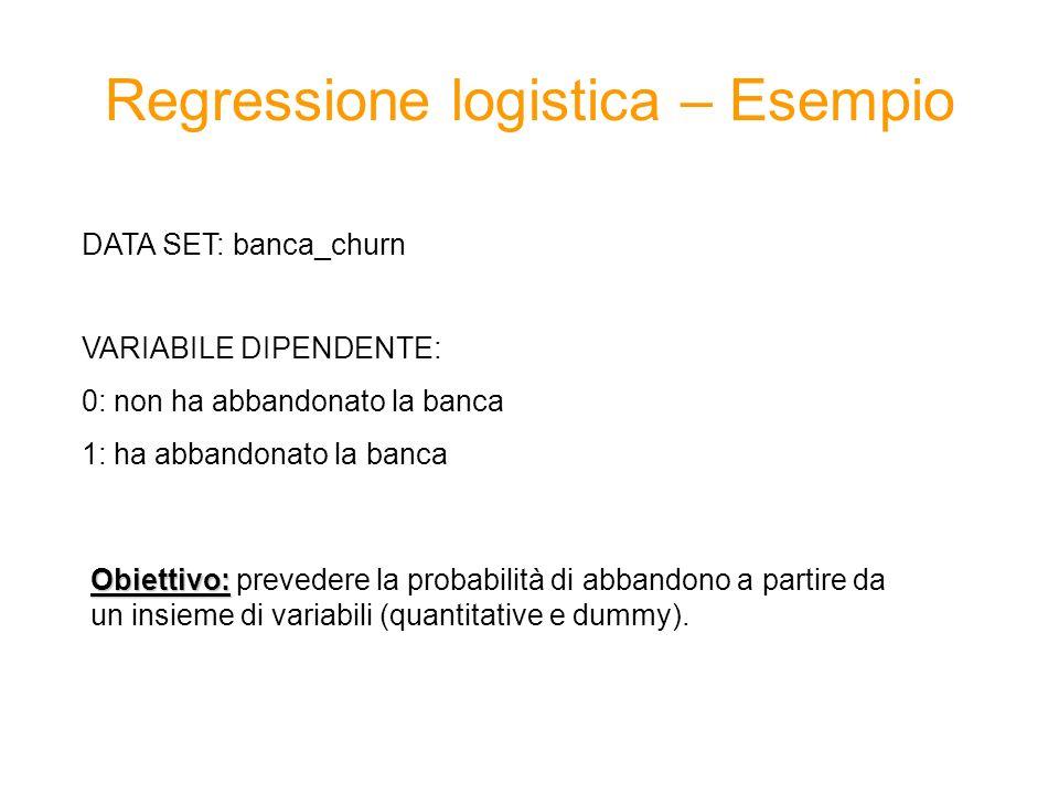 Regressione logistica – Esempio VARIABILE DIPENDENTE: 0: non ha abbandonato la banca 1: ha abbandonato la banca DATA SET: banca_churn Obiettivo: Obiet