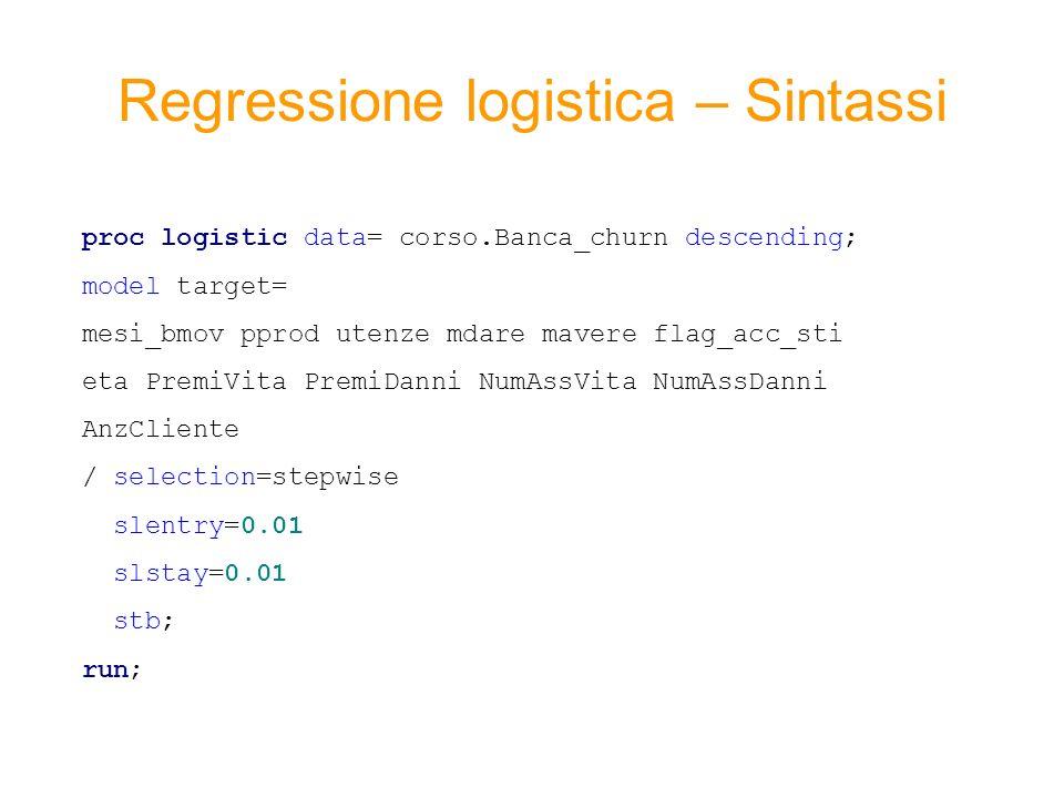 Regressione logistica – Sintassi proc logistic data= corso.Banca_churn descending; model target= mesi_bmov pprod utenze mdare mavere flag_acc_sti eta