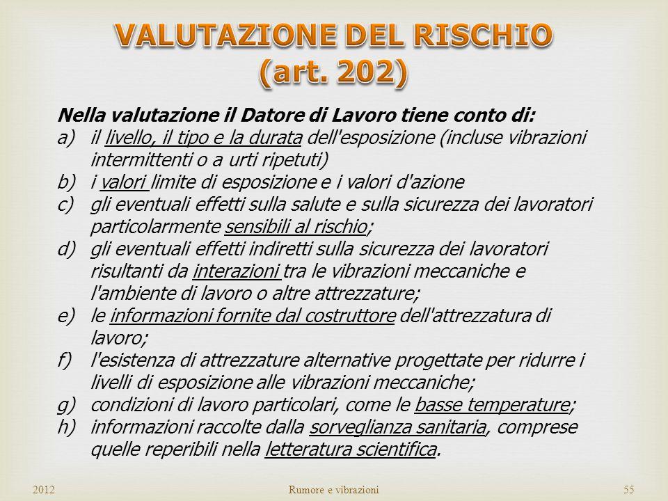 valutamisura 1. nellambito di quanto previsto dallart. 181, il datore di lavoro valuta e, quando necessario, misura i livelli di vibrazioni meccaniche