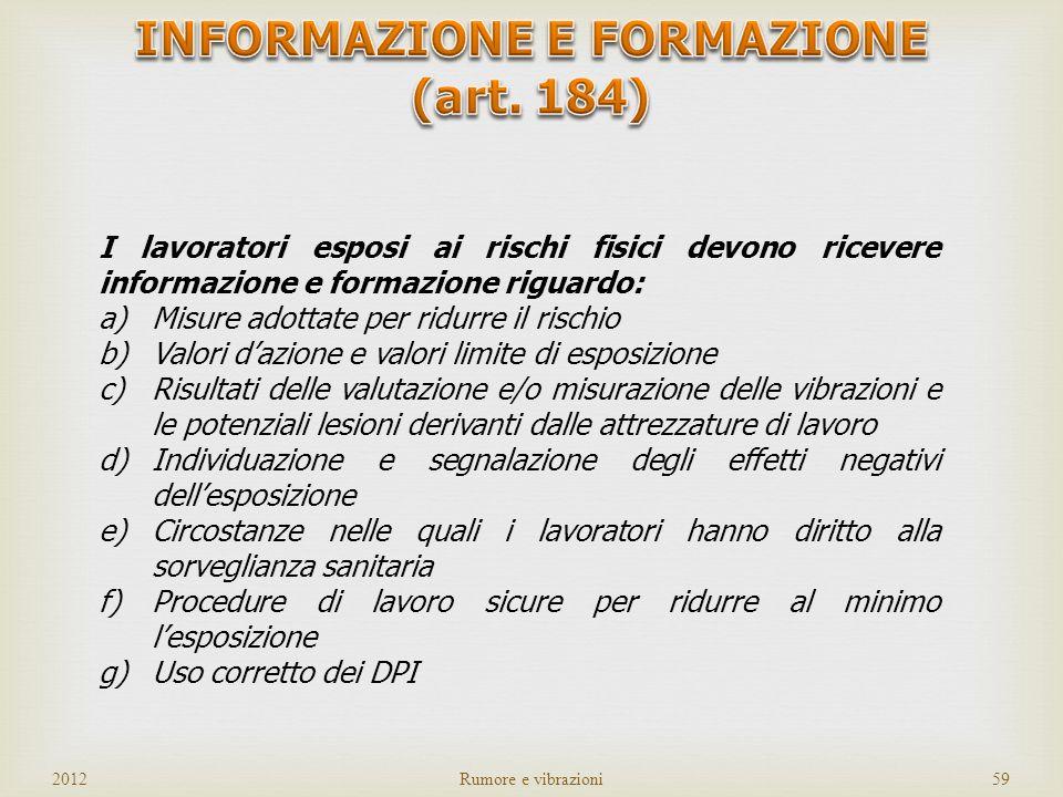 2012Rumore e vibrazioni58 valore di azione Vanno sottoposti a sorveglianza sanitaria i lavoratori esposti a vibrazioni superiori al valore di azione P