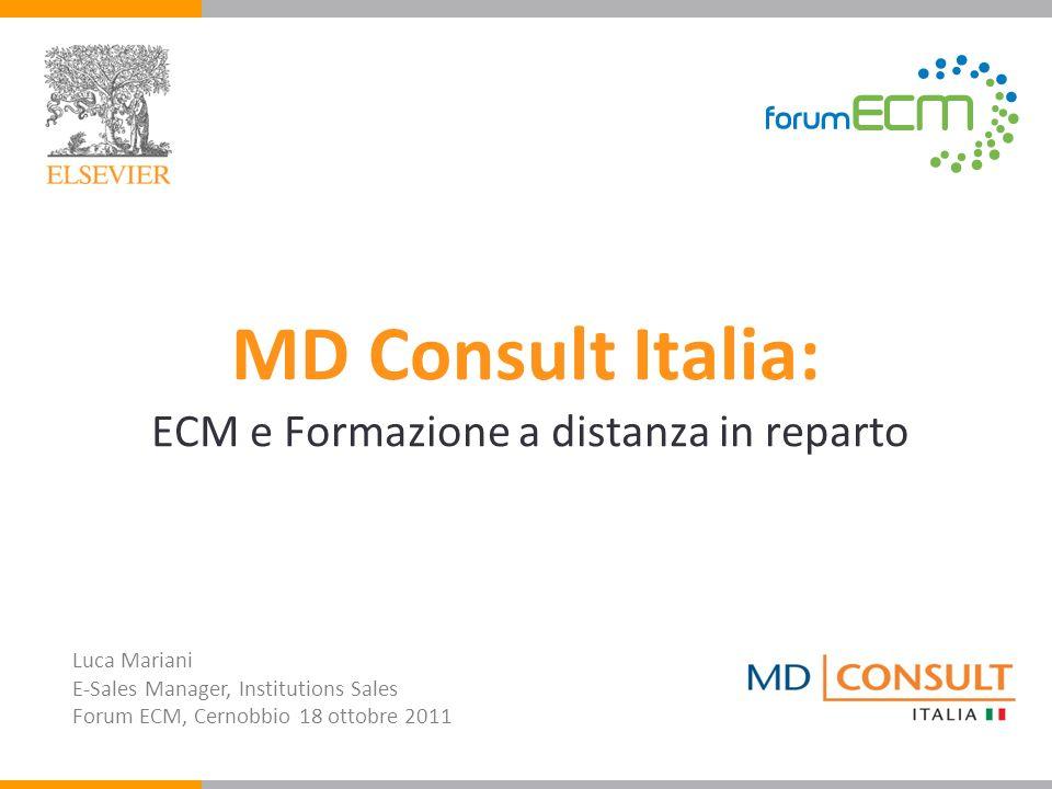 MD Consult Italia: ECM e Formazione a distanza in reparto Luca Mariani E-Sales Manager, Institutions Sales Forum ECM, Cernobbio 18 ottobre 2011