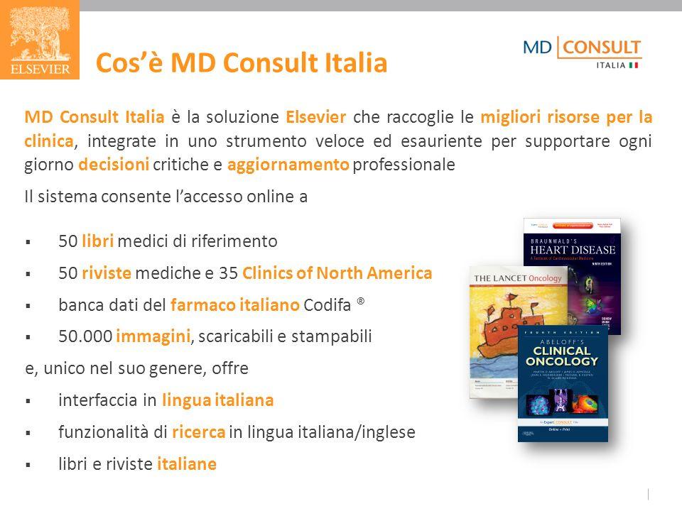 Cosè MD Consult Italia MD Consult Italia è la soluzione Elsevier che raccoglie le migliori risorse per la clinica, integrate in uno strumento veloce e