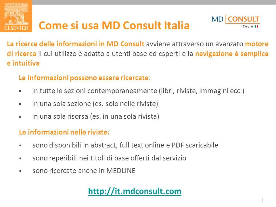 La ricerca delle informazioni in MD Consult avviene attraverso un avanzato motore di ricerca il cui utilizzo è adatto a utenti base ed esperti e la na