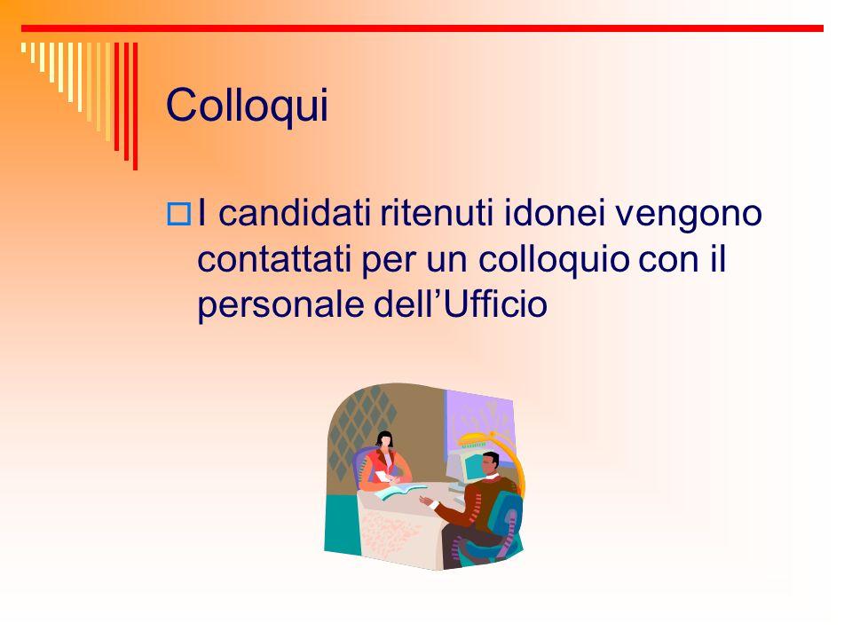 Colloqui I candidati ritenuti idonei vengono contattati per un colloquio con il personale dellUfficio
