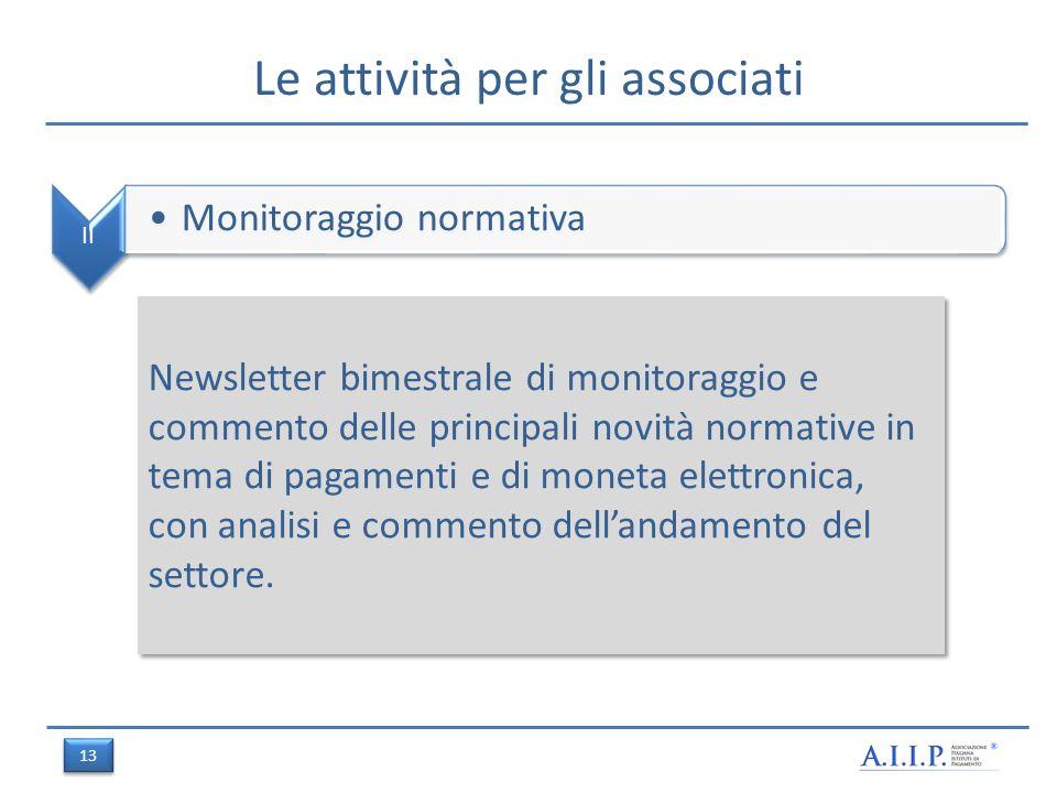 Le attività per gli associati II Monitoraggio normativa Newsletter bimestrale di monitoraggio e commento delle principali novità normative in tema di pagamenti e di moneta elettronica, con analisi e commento dellandamento del settore.