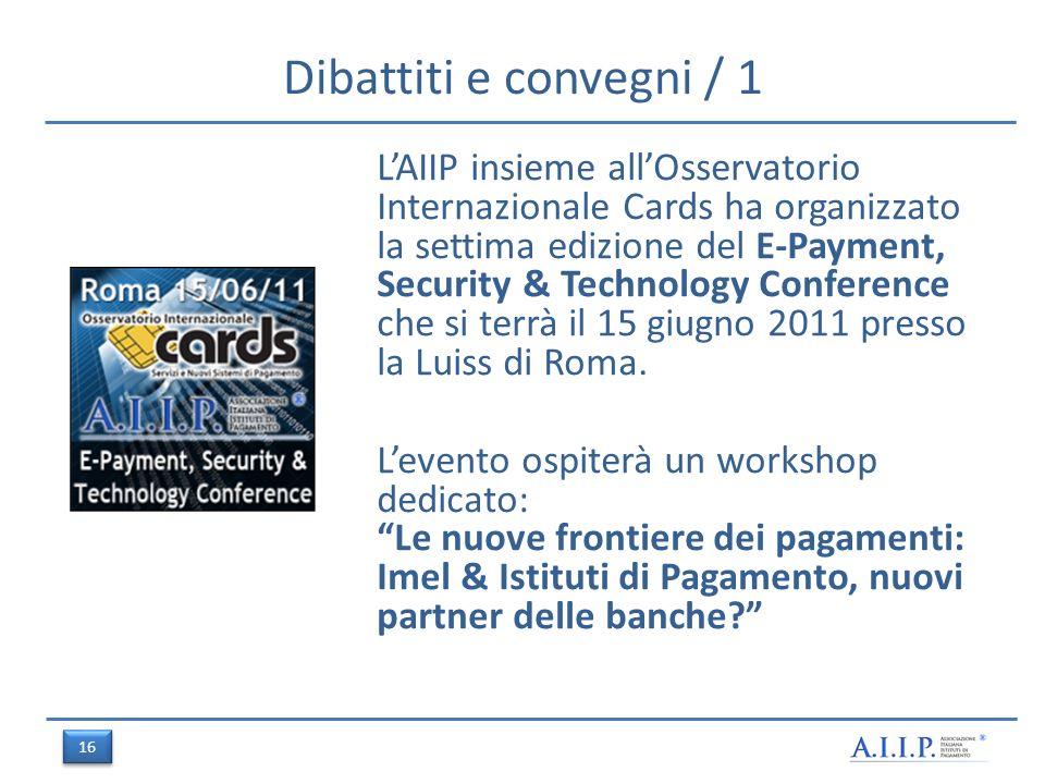 Dibattiti e convegni / 1 LAIIP insieme allOsservatorio Internazionale Cards ha organizzato la settima edizione del E-Payment, Security & Technology Conference che si terrà il 15 giugno 2011 presso la Luiss di Roma.