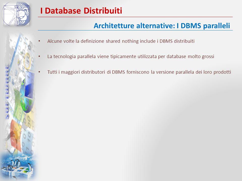 I Database Distribuiti Alcune volte la definizione shared nothing include i DBMS distribuiti La tecnologia parallela viene tipicamente utilizzata per