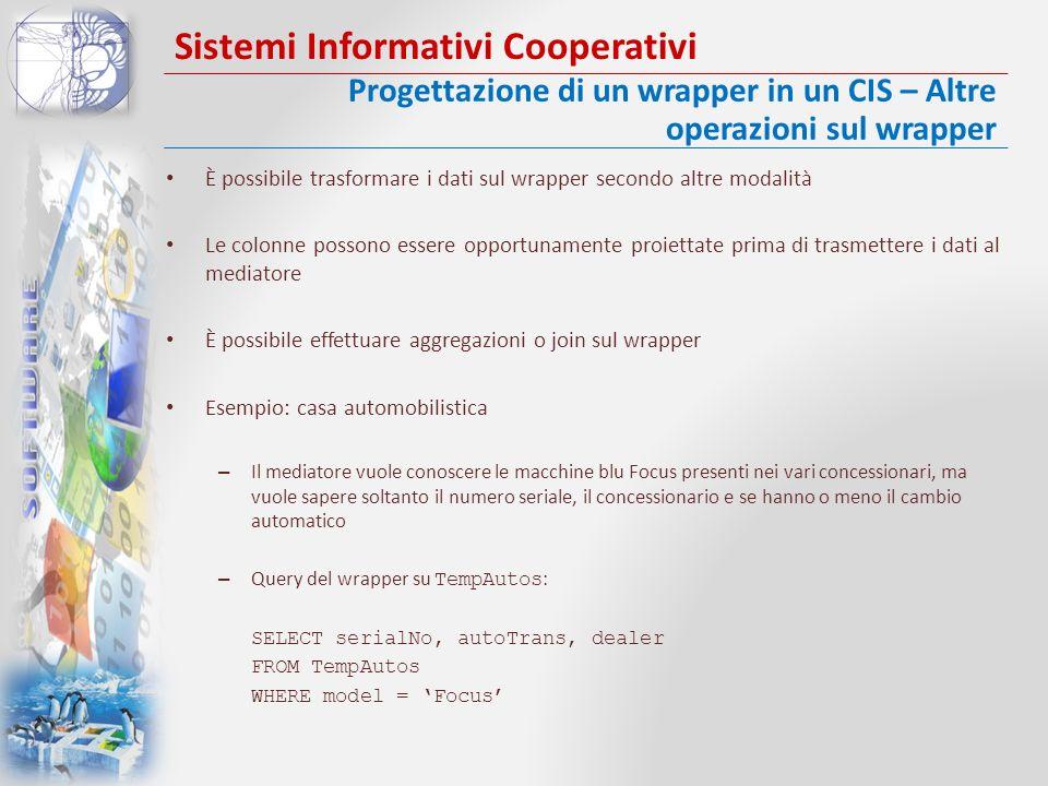 Sistemi Informativi Cooperativi È possibile trasformare i dati sul wrapper secondo altre modalità Le colonne possono essere opportunamente proiettate