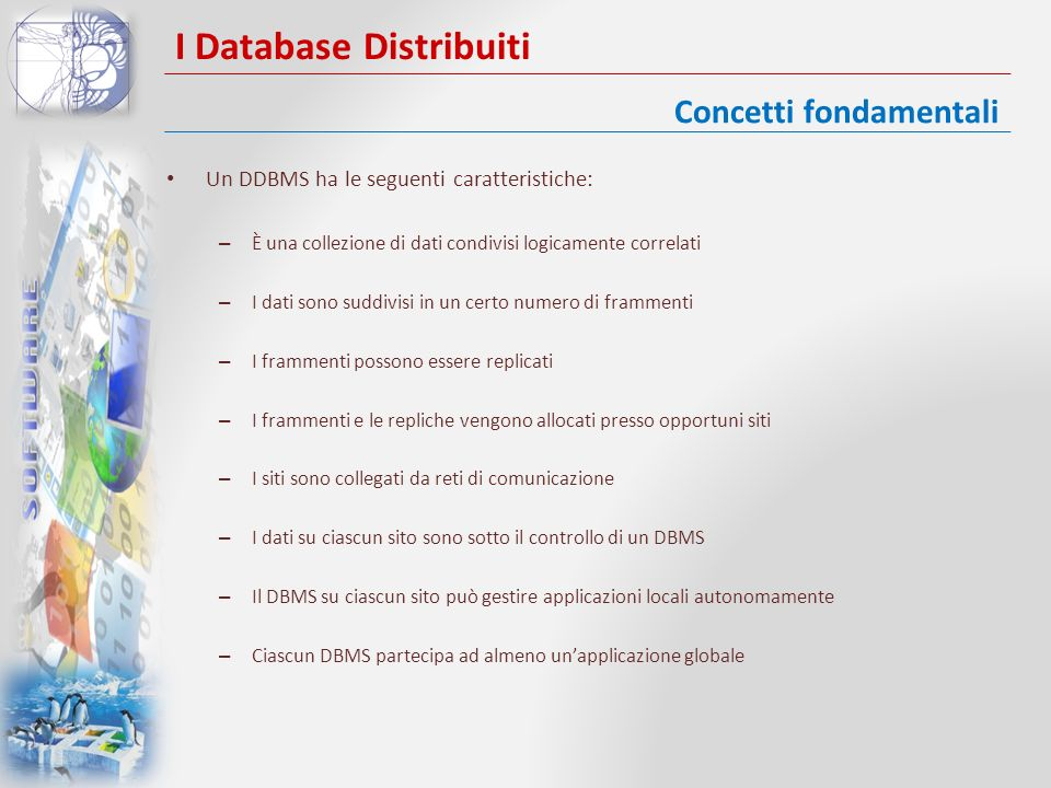 I Database Distribuiti Un DDBMS ha le seguenti caratteristiche: – È una collezione di dati condivisi logicamente correlati – I dati sono suddivisi in