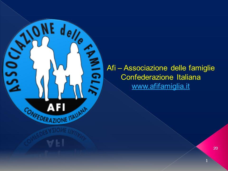 20 1 Afi – Associazione delle famiglie Confederazione Italiana www.afifamiglia.it