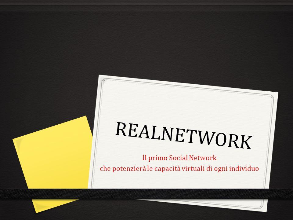 REALNETWORK Il primo Social Network che potenzierà le capacità virtuali di ogni individuo