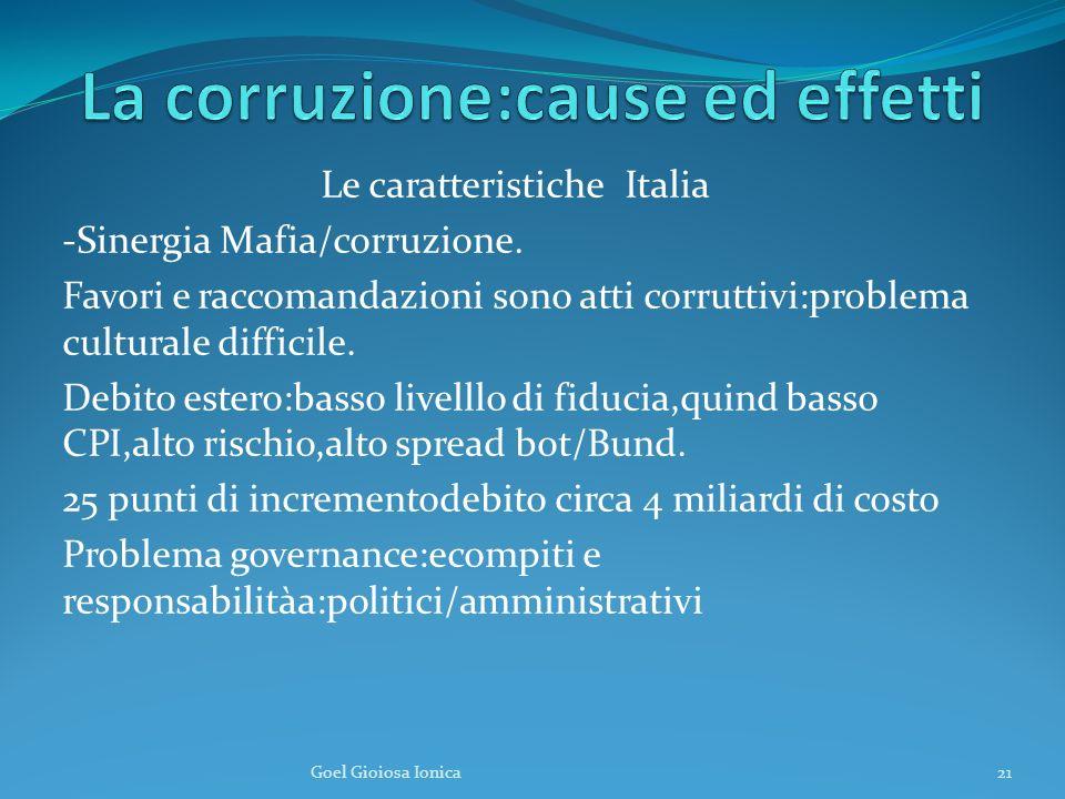 Le caratteristiche Italia -Sinergia Mafia/corruzione. Favori e raccomandazioni sono atti corruttivi:problema culturale difficile. Debito estero:basso