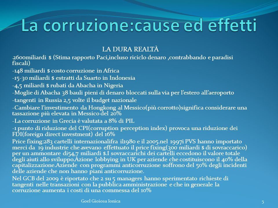 La dura realtà Facts and Figures* Corruption, the abuse of entrusted power for private gain, is the single greatest obstacle to economic and social development around the world.