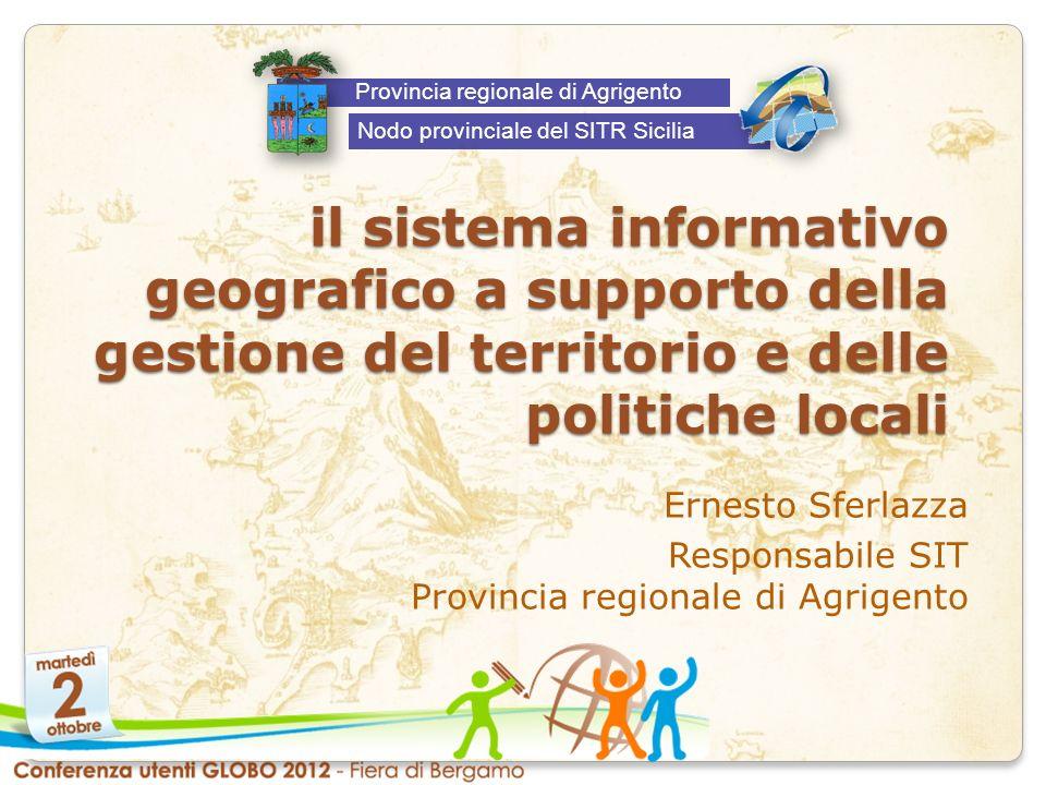 il sistema informativo geografico a supporto della gestione del territorio e delle politiche locali Ernesto Sferlazza Responsabile SIT Provincia regio