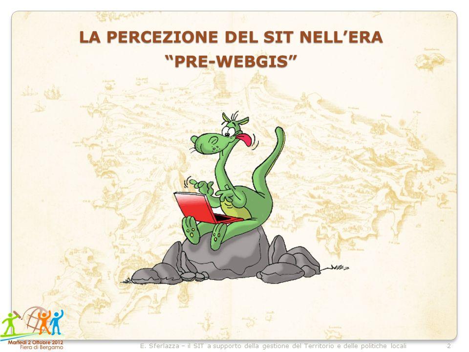2E. Sferlazza – il SIT a supporto della gestione del Territorio e delle politiche locali LA PERCEZIONE DEL SIT NELLERA PRE-WEBGIS