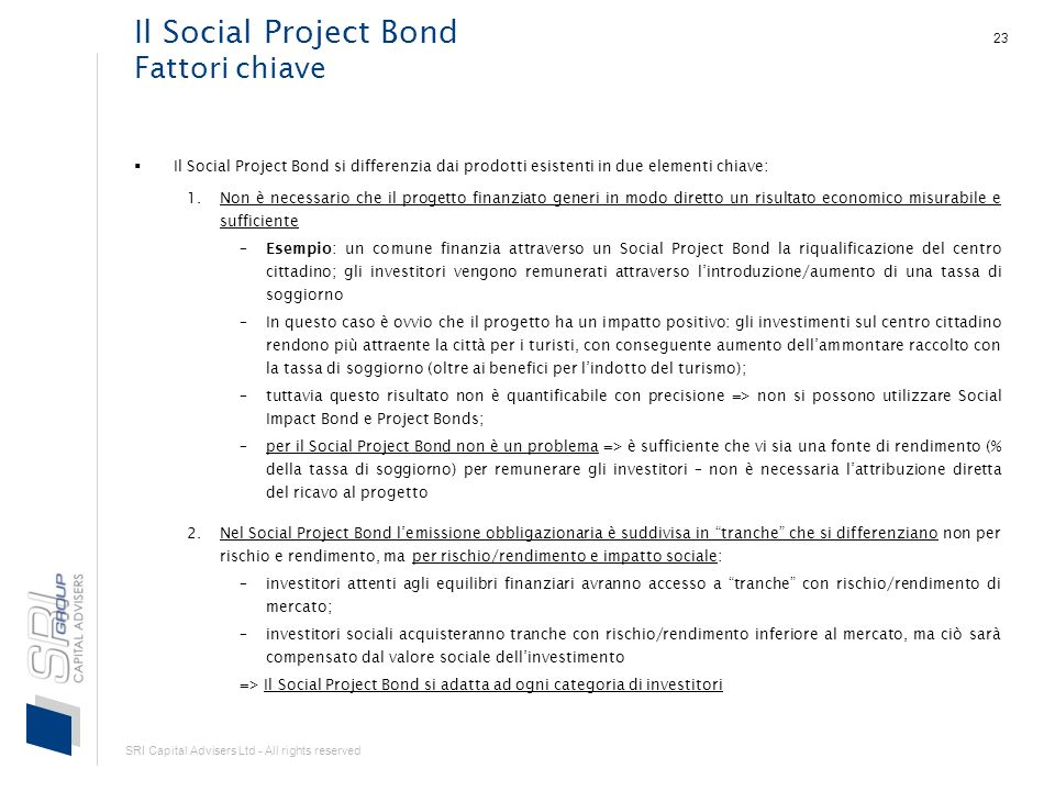 SRI Capital Advisers Ltd - All rights reserved 23 Il Social Project Bond Fattori chiave Il Social Project Bond si differenzia dai prodotti esistenti i