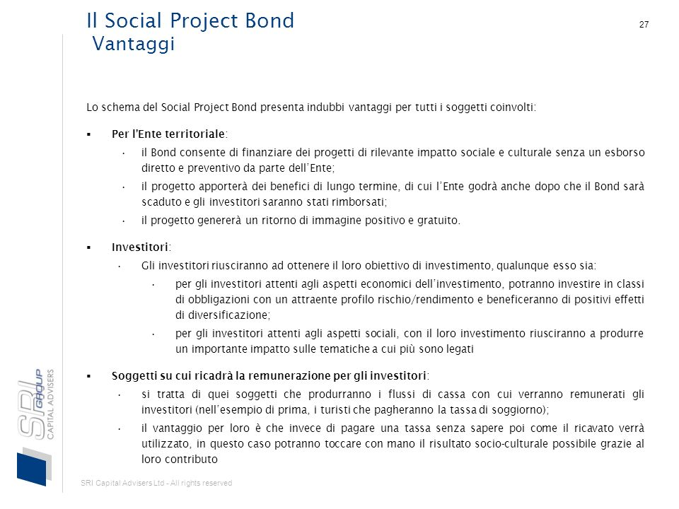 SRI Capital Advisers Ltd - All rights reserved 27 Il Social Project Bond Vantaggi Lo schema del Social Project Bond presenta indubbi vantaggi per tutt