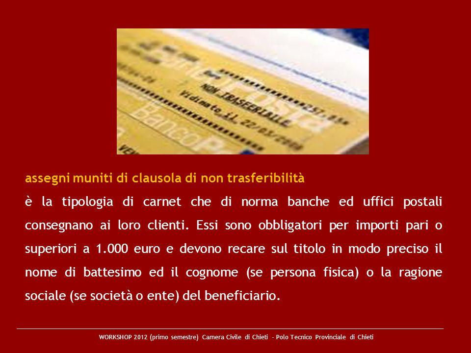 WORKSHOP 2012 (primo semestre) Camera Civile di Chieti - Polo Tecnico Provinciale di Chieti assegni muniti di clausola di non trasferibilità è la tipo