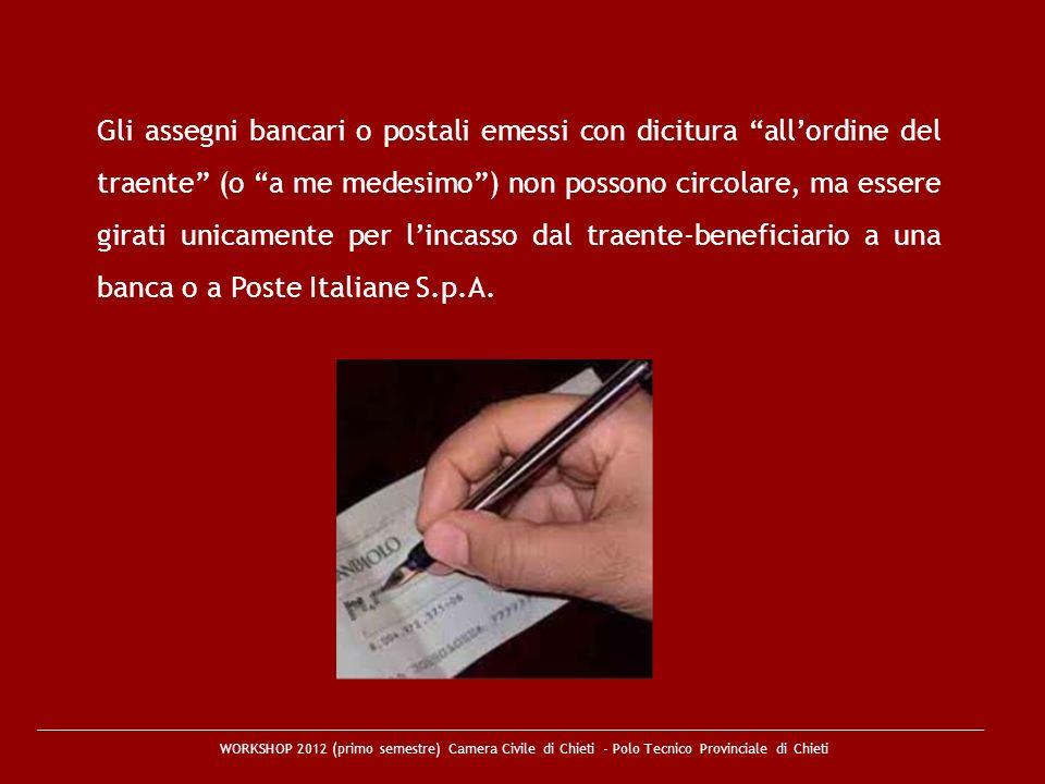 WORKSHOP 2012 (primo semestre) Camera Civile di Chieti - Polo Tecnico Provinciale di Chieti Gli assegni bancari o postali emessi con dicitura allordin