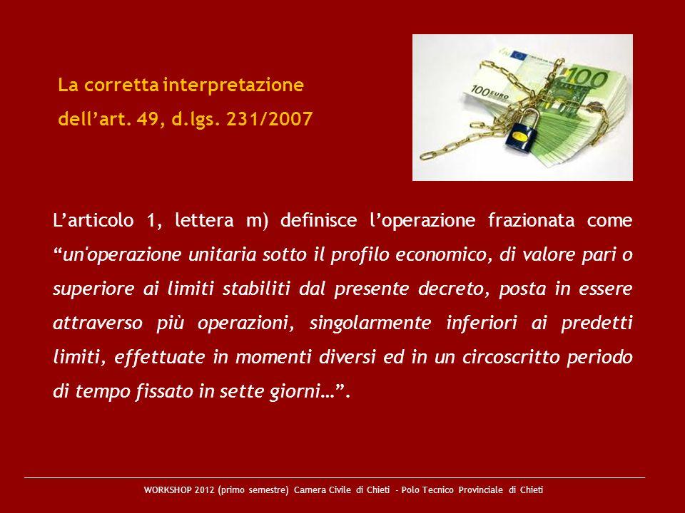 WORKSHOP 2012 (primo semestre) Camera Civile di Chieti - Polo Tecnico Provinciale di Chieti La corretta interpretazione dellart. 49, d.lgs. 231/2007 L
