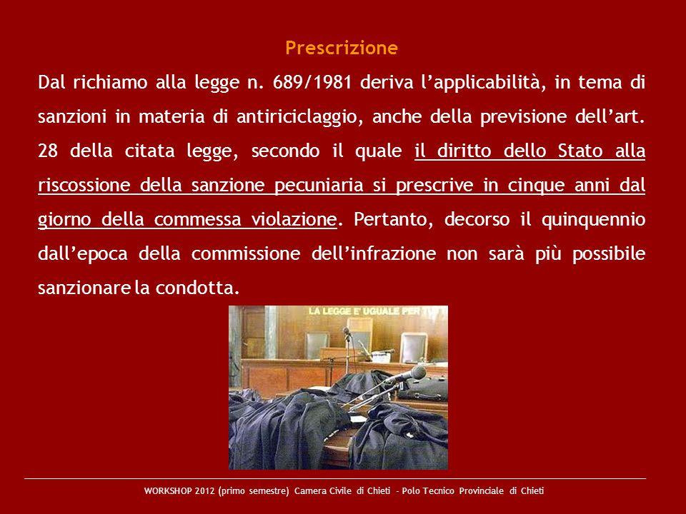 WORKSHOP 2012 (primo semestre) Camera Civile di Chieti - Polo Tecnico Provinciale di Chieti Prescrizione Dal richiamo alla legge n. 689/1981 deriva la