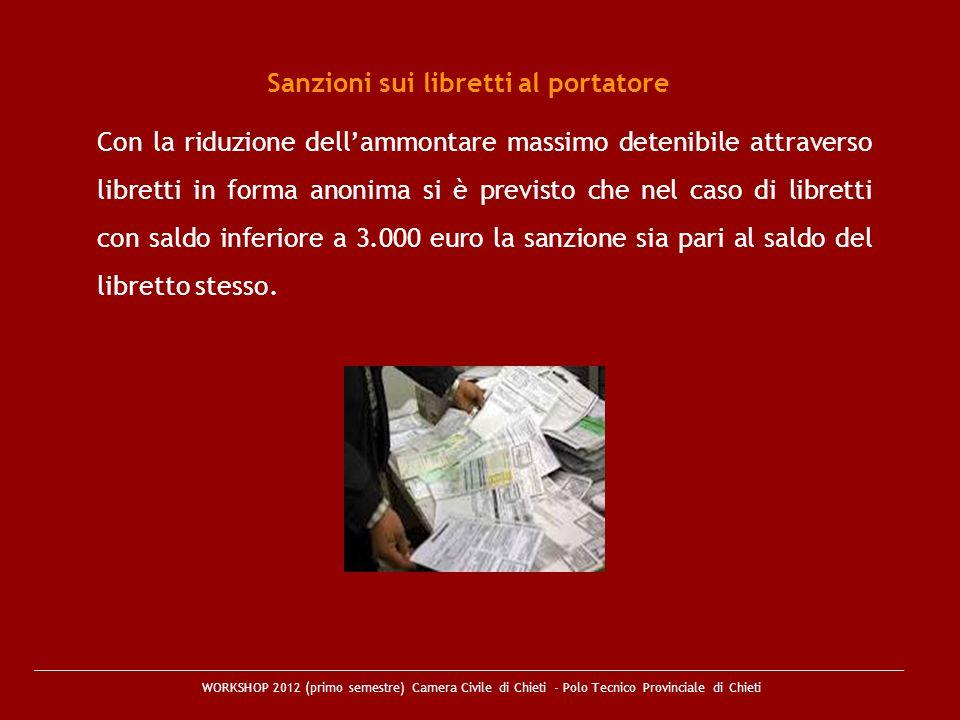 WORKSHOP 2012 (primo semestre) Camera Civile di Chieti - Polo Tecnico Provinciale di Chieti Sanzioni sui libretti al portatore Con la riduzione dellam