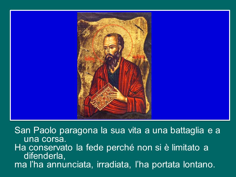 Lapostolo Paolo, al tramonto della sua vita, fa un bilancio fondamentale, e dice: «Ho conservato la fede» ( 2 Tm 4,7).