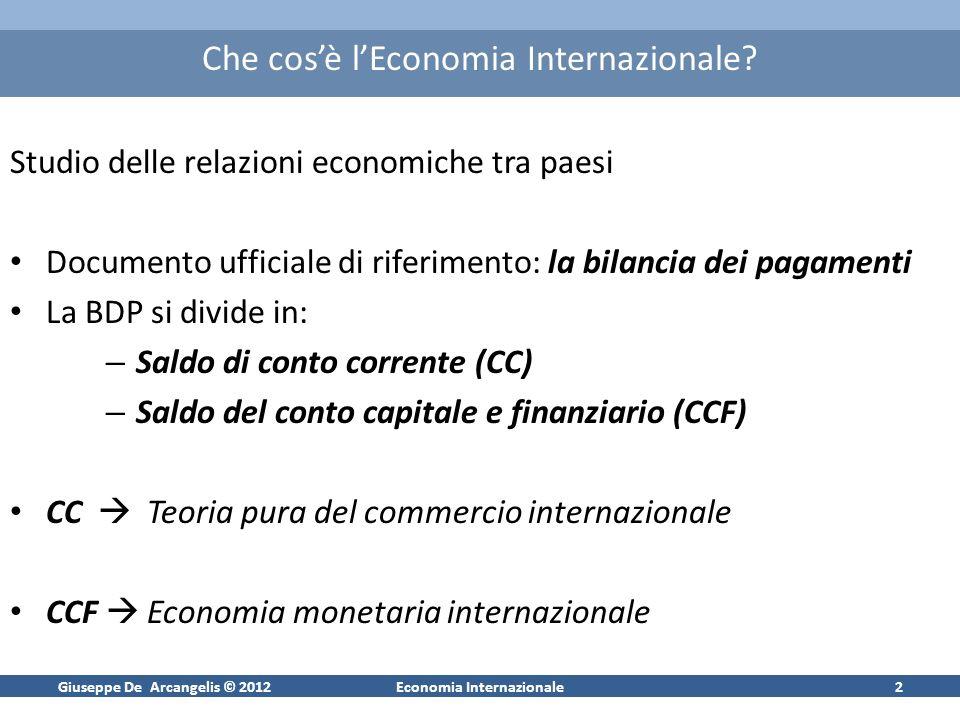 Giuseppe De Arcangelis © 2012Economia Internazionale2 Che cosè lEconomia Internazionale? Studio delle relazioni economiche tra paesi Documento ufficia
