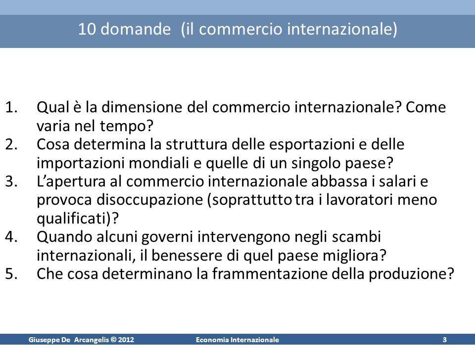 Giuseppe De Arcangelis © 2012Economia Internazionale3 10 domande (il commercio internazionale) 1.Qual è la dimensione del commercio internazionale? Co