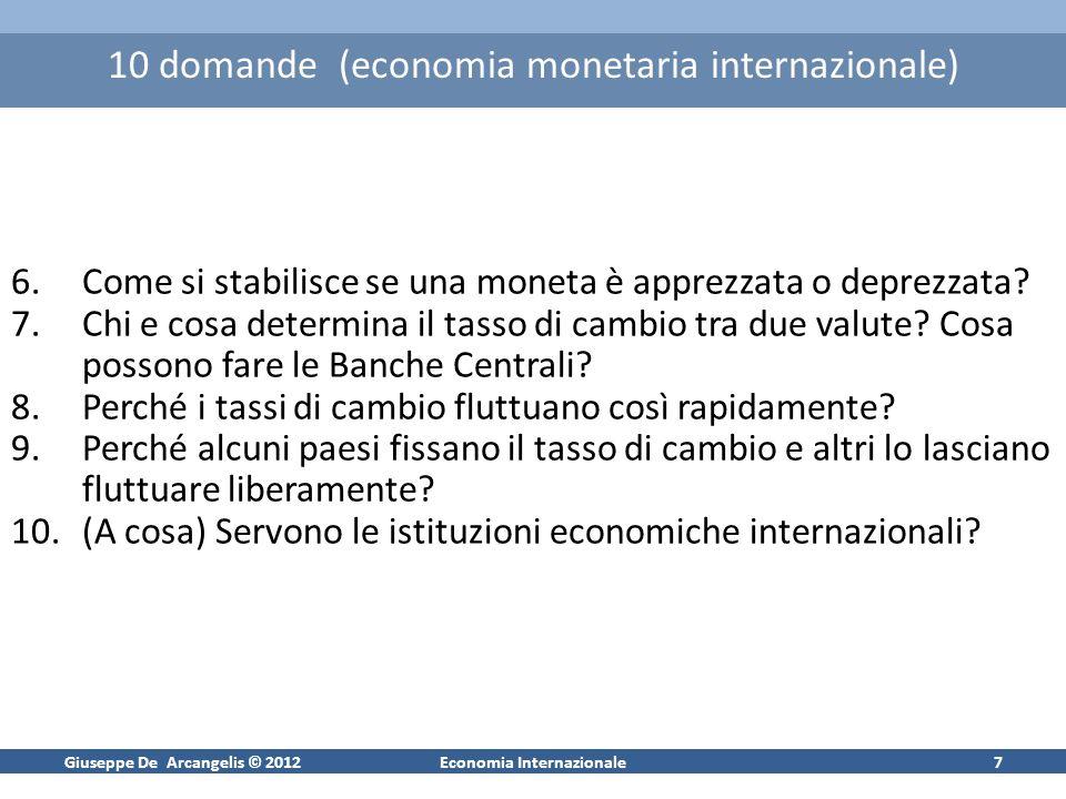 Giuseppe De Arcangelis © 2012Economia Internazionale7 10 domande (economia monetaria internazionale) 6.Come si stabilisce se una moneta è apprezzata o