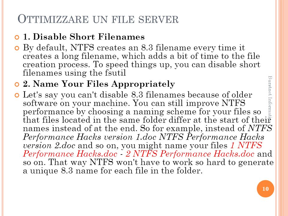 O TTIMIZZARE UN FILE SERVER 1. Disable Short Filenames By default, NTFS creates an 8.3 filename every time it creates a long filename, which adds a bi