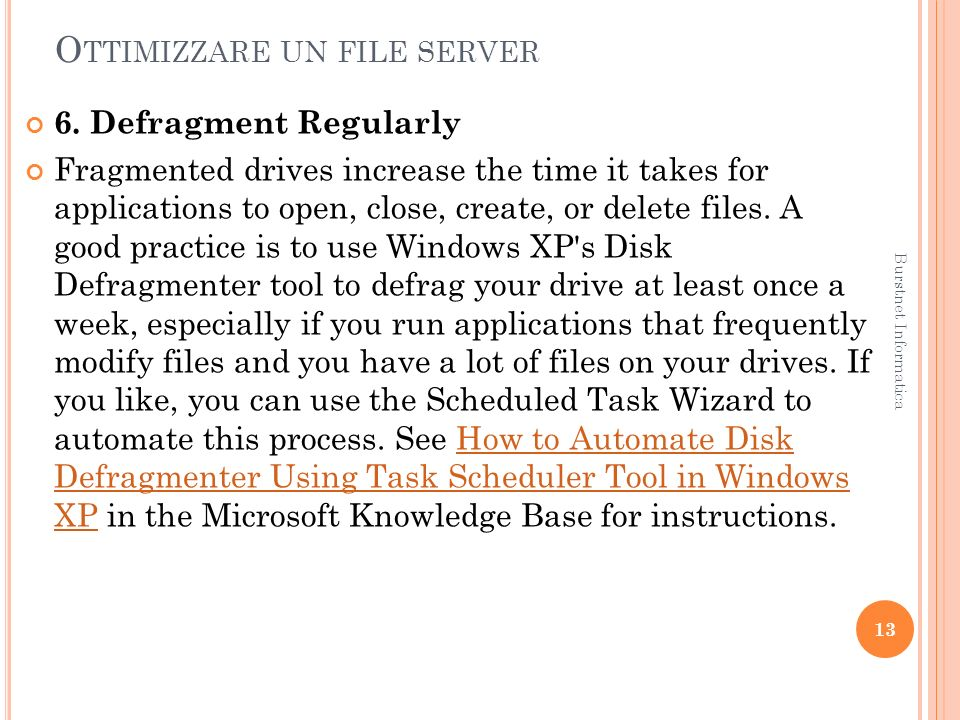 O TTIMIZZARE UN FILE SERVER 6. Defragment Regularly Fragmented drives increase the time it takes for applications to open, close, create, or delete fi