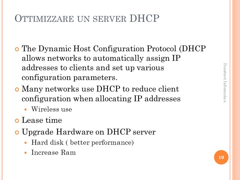 O TTIMIZZARE UN SERVER DHCP The Dynamic Host Configuration Protocol (DHCP allows networks to automatically assign IP addresses to clients and set up v