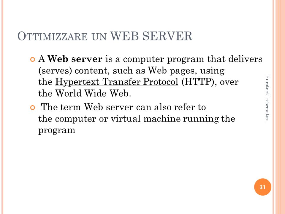 O TTIMIZZARE UN WEB SERVER A Web server is a computer program that delivers (serves) content, such as Web pages, using the Hypertext Transfer Protocol