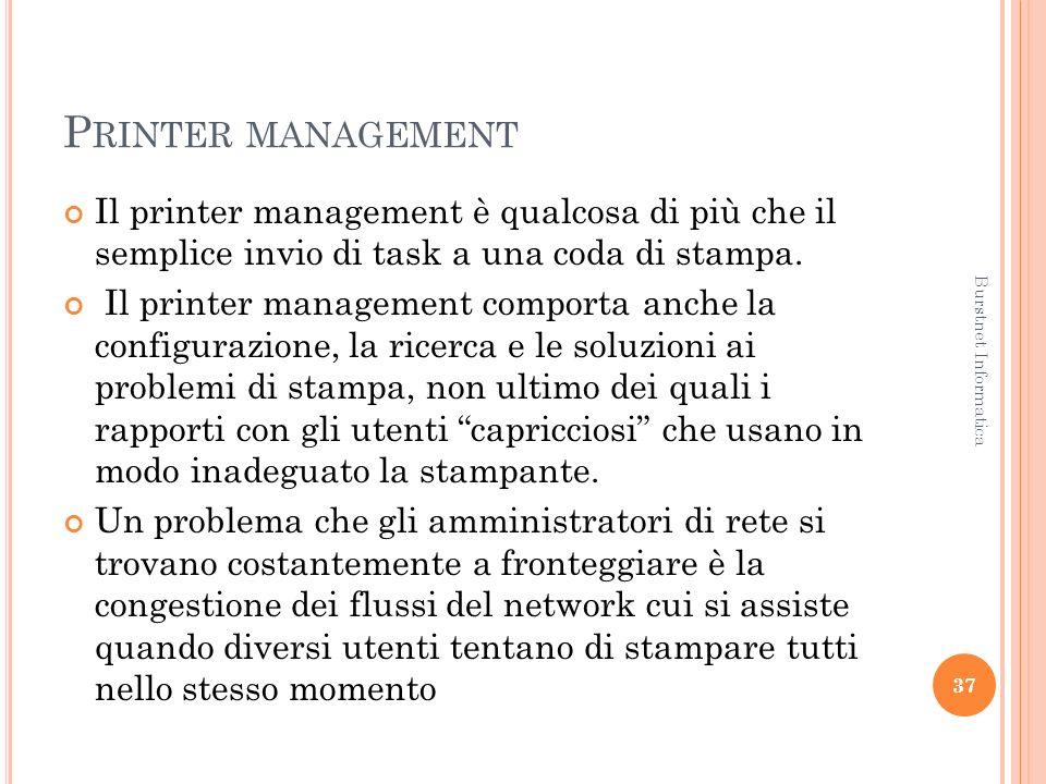 P RINTER MANAGEMENT Il printer management è qualcosa di più che il semplice invio di task a una coda di stampa.