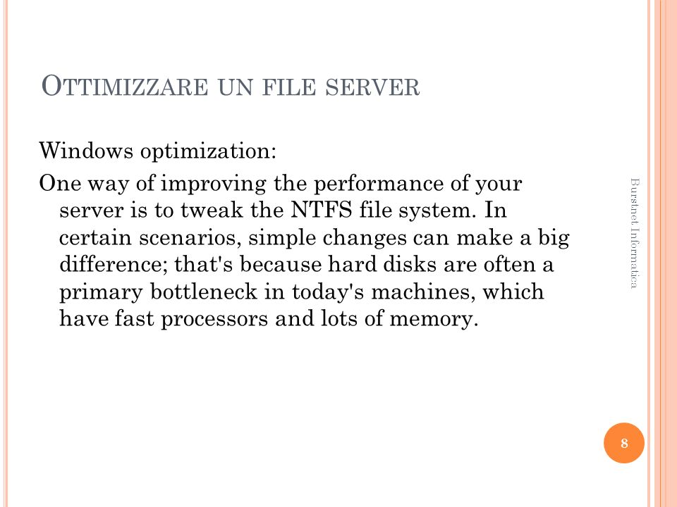 O TTIMIZZARE UN FILE SERVER Windows optimization: One way of improving the performance of your server is to tweak the NTFS file system. In certain sce