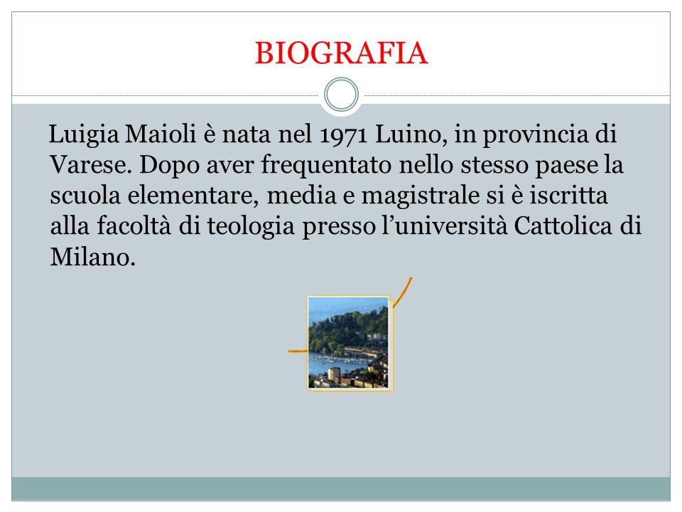 BIOGRAFIA Luigia Maioli è nata nel 1971 Luino, in provincia di Varese.