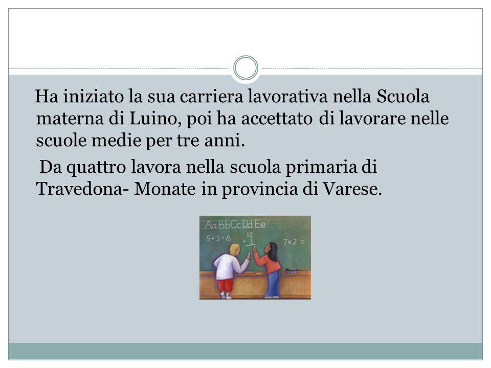 Ha iniziato la sua carriera lavorativa nella Scuola materna di Luino, poi ha accettato di lavorare nelle scuole medie per tre anni.