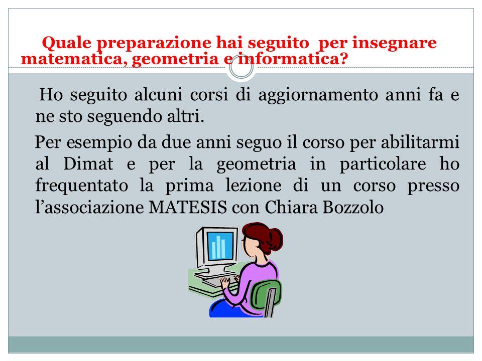 Quale preparazione hai seguito per insegnare matematica, geometria e informatica.